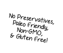 No Preservatives, Paleo Friendly, Gluten Free!
